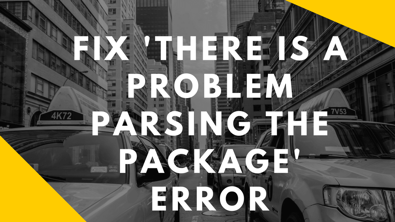 there is a problem parsing the package error