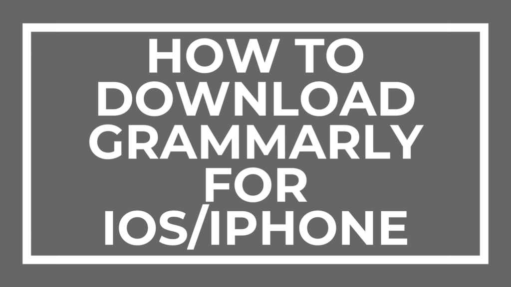 How to Download Grammarly For iOS/iPhone