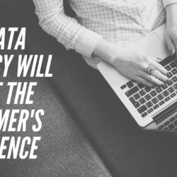How Data Privacy Will Affect the Customer's Experience