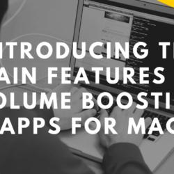 Introducing The Main Features Of Volume Boosting Apps For Mac