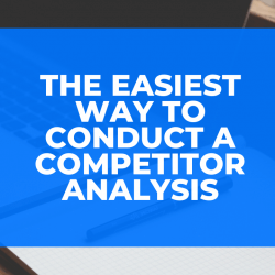 The Easiest Way to Conduct a Competitor Analysis