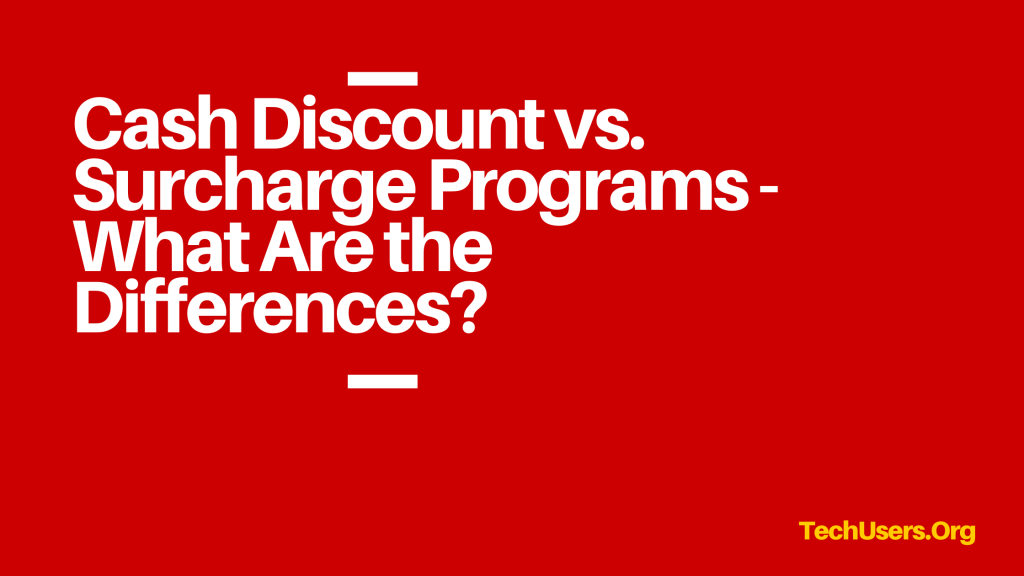Cash Discount vs. Surcharge Programs - What Are the Differences?