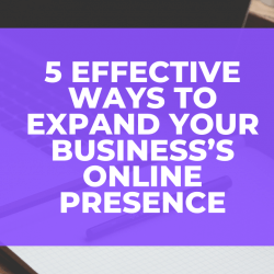 5 Methods for Successfully Expanding Your Online Presence